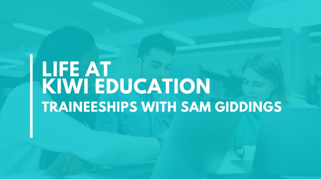 Life at Kiwi Education – Sam Giddings
