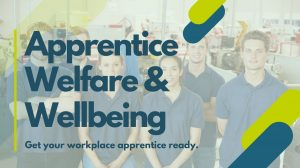 Welfare and Wellbeing in Apprenticeships – Making your workplace apprentice ready!