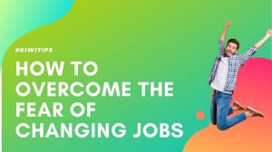 KIWITIPS – How to overcome the fear of changing jobs.