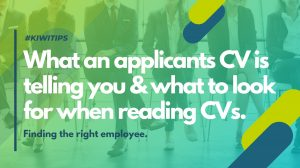 KIWITIPS – What an applicants CV is telling you & what to look for when reading CVs.