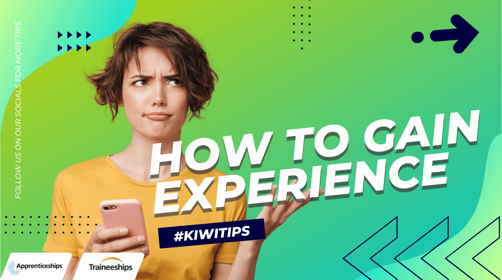Kiwi Tips – How to get work experience when you have no experience.